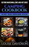 Camping Cookbook Beyond Marshmallows and Hot Dogs: Foil Packet – Grilling – Campfire Cooking – Dutch Oven (Camp Cooking)