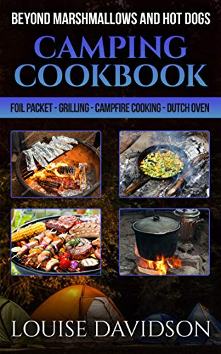 Camping Cookbook Beyond Marshmallows and Hot Dogs: Foil Packet – Grilling – Campfire Cooking – Dutch Oven (Camp Cooking 11) by [Louise Davidson]