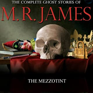 The Mezzotint     The Complete Ghost Stories of M. R. James              By:                                                                                                                                 Montague Rhodes James                               Narrated by:                                                                                                                                 David Collings                      Length: 28 mins     4 ratings     Overall 5.0