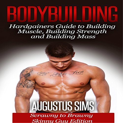 Bodybuilding: Hardgainers Guide to Building Muscle, Building Strength and Building Mass - Scrawny to Brawny Skinny Guys Edition (BONUS Bodybuilding Workout, Bodybuilding Diet, Bodybuilding Cookbook) audiobook cover art