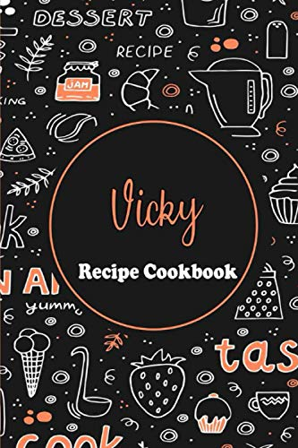 Vicky Recipe Book: Personalized name gift Vicky Recipe Notebook to Write In, Record Your Treasured Recipes in Your Own Custom Cookbook Journal,Blank ... For Your Favorite Recipes, 6 x 9, 110 P