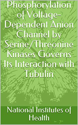 Phosphorylation of Voltage-Dependent Anion Channel by Serine/Threonine Kinases Governs Its Interaction with Tubulin (English Edition)