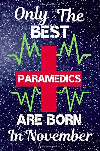Only The Best Paramedics Are Born In November Paramedic Gifts Paramedic Gift Ideas This Paramedic Notebook Paramedic Journal Is Size 6x9in120 Pages