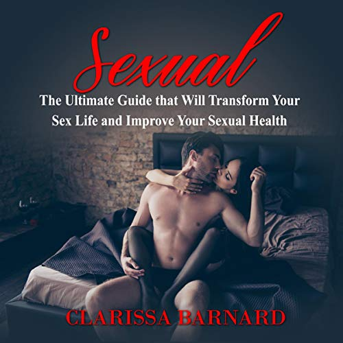 Sexual: The Ultimate Guide That Will Transform Your Sex Life and Improve Your Sexual Health  By  cover art