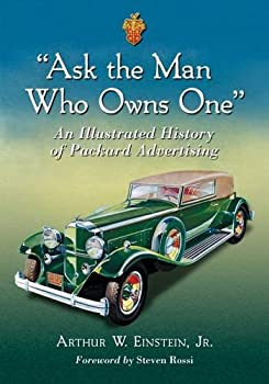 Ask the Man Who Owns One   An Illustrated History of Packard Advertising