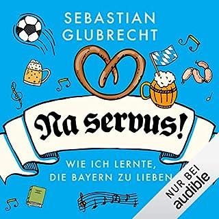 Na servus! Wie ich lernte, die Bayern zu lieben                   Autor:                                                                                                                                 Sebastian Glubrecht                               Sprecher:                                                                                                                                 Sebastian Glubrecht                      Spieldauer: 6 Std. und 11 Min.     412 Bewertungen     Gesamt 4,3