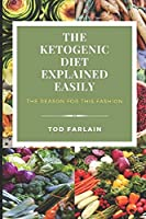 The Ketogenic Diet Explained Easily: The reason for this fashion (Good Plan For Your)