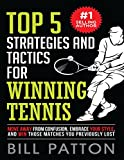 Top 5 Strategies and Tactics for Winning Tennis: with Mental and Emotional Foundations, and How to End Cheating in Juniors (Tennis Strategy Series, Band 1) - Bill Patton