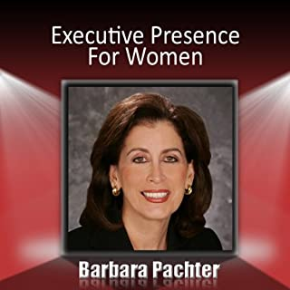 Executive Presence for Women                   By:                                                                                                                                 Barbara Pachter                               Narrated by:                                                                                                                                 Barbara Pachter                      Length: 45 mins     24 ratings     Overall 3.8