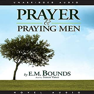 Prayer and Praying Men                   By:                                                                                                                                 E. M. Bounds                               Narrated by:                                                                                                                                 Simon Vance                      Length: 3 hrs and 32 mins     35 ratings     Overall 4.7