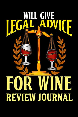 Will Give Legal Advice For Wine Review Journal: Wine Review Journal and Logbook (Favorite Wines Rating Notebook)
