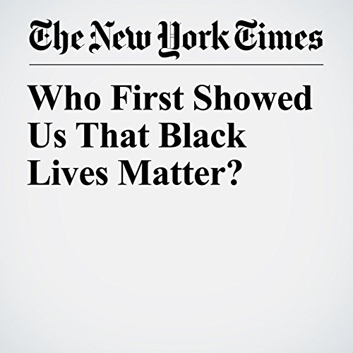 Who First Showed Us That Black Lives Matter? copertina