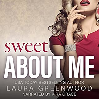 Sweet About Me     A Contemporary Reverse Harem              By:                                                                                                                                 Laura Greenwood                               Narrated by:                                                                                                                                 Kira Grace                      Length: 2 hrs and 13 mins     14 ratings     Overall 4.3