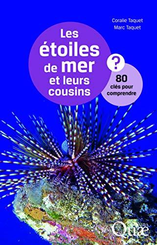Les étoiles de mer et leurs cousins: 80 clés pour comprendre.