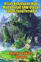 Kisah Kehidupan Nabi Muhammad SAW Utusan Tuhan Yang Terakhir (Indonesian Edition)