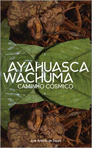 Ayahuasca Wachuma - Caminho Cosmico