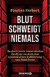 Blut schweigt niemals: Deutschlands bekanntester Profiler erzählt die spektakuläre Aufklärung von Cold Cases