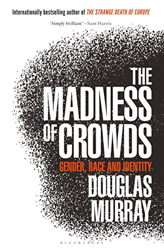 Book Review: 'The Madness of Crowds: Gender, Race and Identity' by Douglas Murray