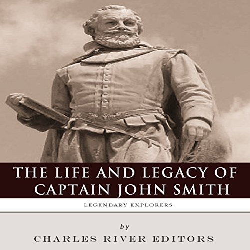 Legendary Explorers: The Life and Legacy of Captain John Smith  By  cover art