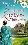 Die Liebe der Zuckerbäckerin: Roman
