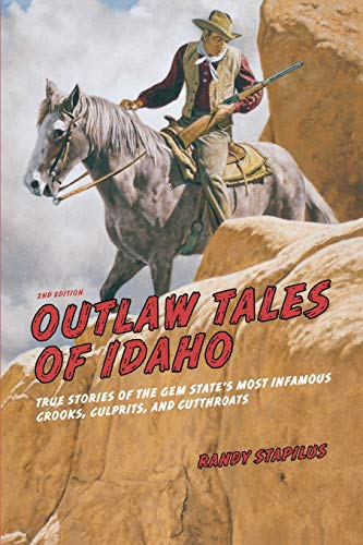 Compare Textbook Prices for Outlaw Tales of Idaho: True Stories Of The Gem State's Most Infamous Crooks, Culprits, And Cutthroats Second Edition ISBN 9780762772360 by Stapilus, Randy