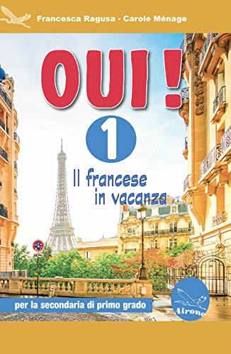 Oui! Il francese in vacanza. Per la Scuola media. Ediz. per la scuola. Con CD-ROM: 1