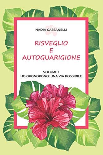 Risveglio e Autoguarigione - Volume 1 - Ho'oponopono: una via possibile: Manuale pratico di autoguarigione   Teoria, tecniche ed esercizi per ripulire ... e squilibri   Manuale di crescita personale