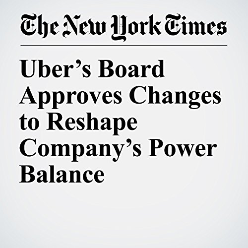 Uber's Board Approves Changes to Reshape Company's Power Balance copertina