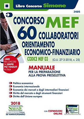 Concorso MEF. 60 collaboratori orientamento economico-finanziario. Codice MEF 03 (G.U. 27-3-2018, n. 25). Manuale per la preparazione alla prova preselettiva. Con espansione online