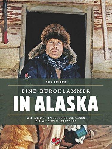 Eine Büroklammer in Alaska: Wie ich meinen Schreibtisch gegen die Wildnis eintauschte
