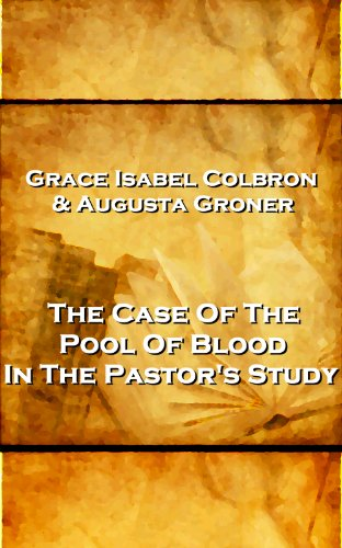 Grace Isabel Colbron & Augusta Groner - The Case Of The Pool Of Blood In The Pastor's Study (English Edition)