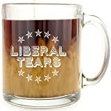 Liberal Tears - Glass Coffee Mug - Makes a Great Gift Under $15 for Republicans.