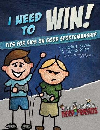 I Need to Win! Tips for Kids on Good Sportsmanship (How to Make & Keep Friends Workbooks)
