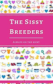 The Sissy Breeders: Always On The Hunt by [Jodie Delight]