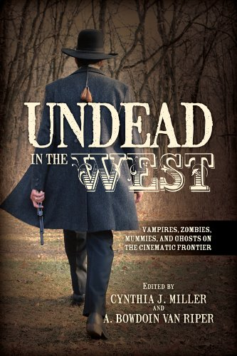 Undead in the West: Vampires, Zombies, Mummies, and Ghosts on the Cinematic Frontier (English Edition)