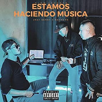 Estamos Haciendo Música (feat. Hache PR)