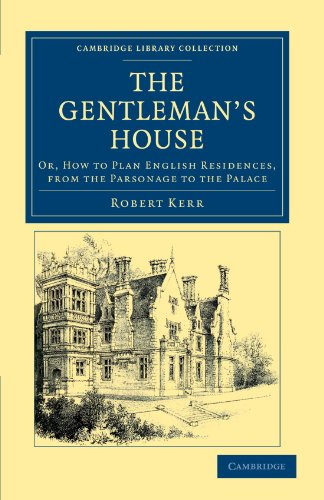 Download The Gentleman's House: Or, How to Plan English Residences, from the Parsonage to the Palace (Cambridge Library Collection - British and Irish History, 19th Century) 1108044840