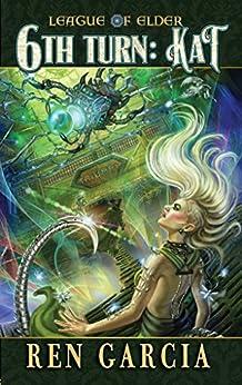 The 6th Turn: Kat (Lite Version) (The League of Elder Book 12) by [Ren Garcia]