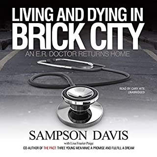 Living and Dying in Brick City     An E.R. Doctor Returns Home              By:                                                                                                                                 Sampson Davis                               Narrated by:                                                                                                                                 Cary Hite                      Length: 8 hrs and 16 mins     31 ratings     Overall 4.4