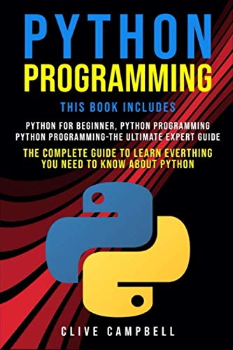 PYTHON PROGRAMMING: 3 BOOKS IN 1: The Complete guide to Learn Everything you Need to Know about Python