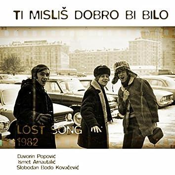 Ti Mislis Dobro Bi Bilo (Lost Song 1982)