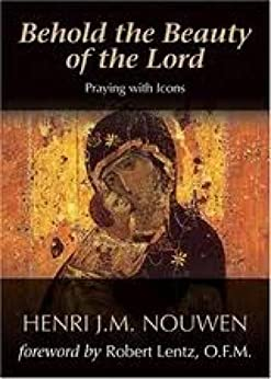 Behold the Beauty of the Lord: Praying With Icons by [Henri J. M. Nouwen]