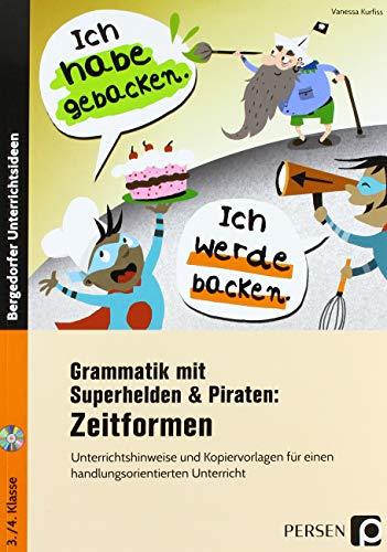 Grammatik mit Superhelden & Piraten: Zeitformen: Unterrichtshinweise und Kopiervorlagen für einen handlungsorientierten Unterricht (3. und 4. Klasse)
