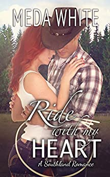 Ride With My Heart: A Southland Romance (Southland Romances Book 3) by [Meda White]