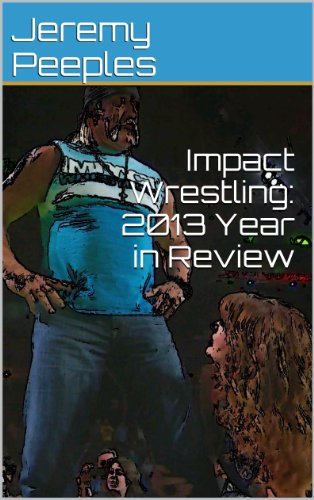 Impact Wrestling: 2013 Year in Review (English Edition)