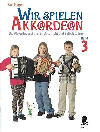Wir spielen Akkordeon: Die Akkordeonschule für Unterricht und Selbststudium. Band 3. Akkordeon.