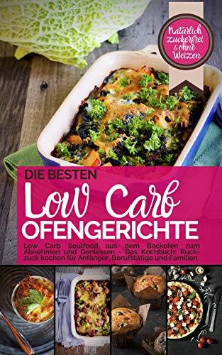 Die besten LOW CARB OFENGERICHTE Low Carb Soulfood aus dem Backofen zum Abnehmen und Geniessen: DAS KOCHBUCH Ruck-zuck kochen für Anfänger, Berufstätige ... Weizen (Genussvoll abnehmen - Low Carb 1)