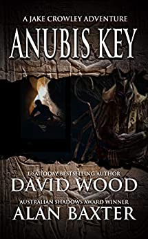 Anubis Key: A Jake Crowley Adventure (Jake Crowley Adventures Book 2) by [David Wood, Alan Baxter]