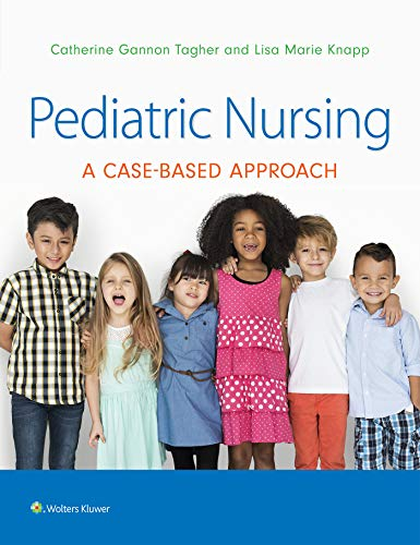 Compare Textbook Prices for Pediatric Nursing: A Case-Based Approach 1 Edition ISBN 9781496394224 by Tagher, Dr. Gannon,Knapp, Dr. Lisa