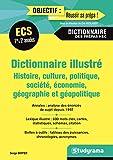 Dictionnaire illustré ECE/ECS 1re et 2e année - Histoire, culture, politique, société, économie, géographie et géopolitique